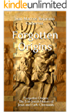 Forgotten Origins: Forgotten Origins: The Lost Jewish History of Jesus and Early Christianity