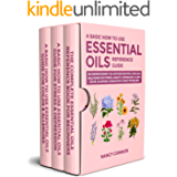 A Basic How to Use Essential Oils Reference Guide: 250 Aromatherapy Oil Diffuser Recipes & Healing Solutions For Stress…