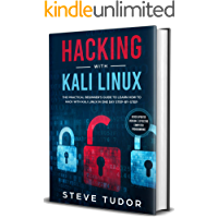 Hacking With Kali Linux: The Practical Ethical Hackers Guide To Learn How To Protect Yourself From Cyber Attacks. Cybersecurity And Penetration Testing ... Programming, Coding) (English Edition)