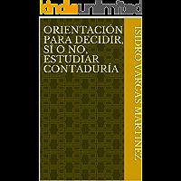 ORIENTACIÓN PARA DECIDIR, SÍ  O  NO, ESTUDIAR CONTADURÍA