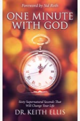 One Minute With God: Sixty Supernatural Seconds that will Change Your Life Kindle Edition
