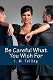 Be Careful What You Wish For (Steven and Nadia Stories Book 1)