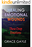 HEALING OUR EMOTIONAL WOUNDS: The Deep Emotions