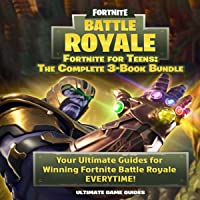 Fortnite For Teens: The Complete 3-Book Bundle: Your Ultimate Guides for Winning Fortnite Battle Royale Everytime!