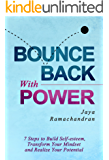 Bounce Back with Power: 7 Steps To Build Self-Esteem, Transform Your Mindset And Realize Your Potential