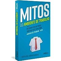 Mitos do Ambiente de Trabalho: descubra por que quase tudo que você ouviu sobre ambiente de trabalho é mito
