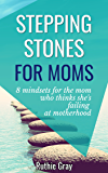 Stepping Stones for Moms: 8 Mindsets for the Mom who thinks she's Failing at Motherhood