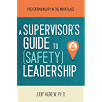A Supervisor's Guide to (Safety) Leadership: Preventing Injury in the Workplace (English Edition)