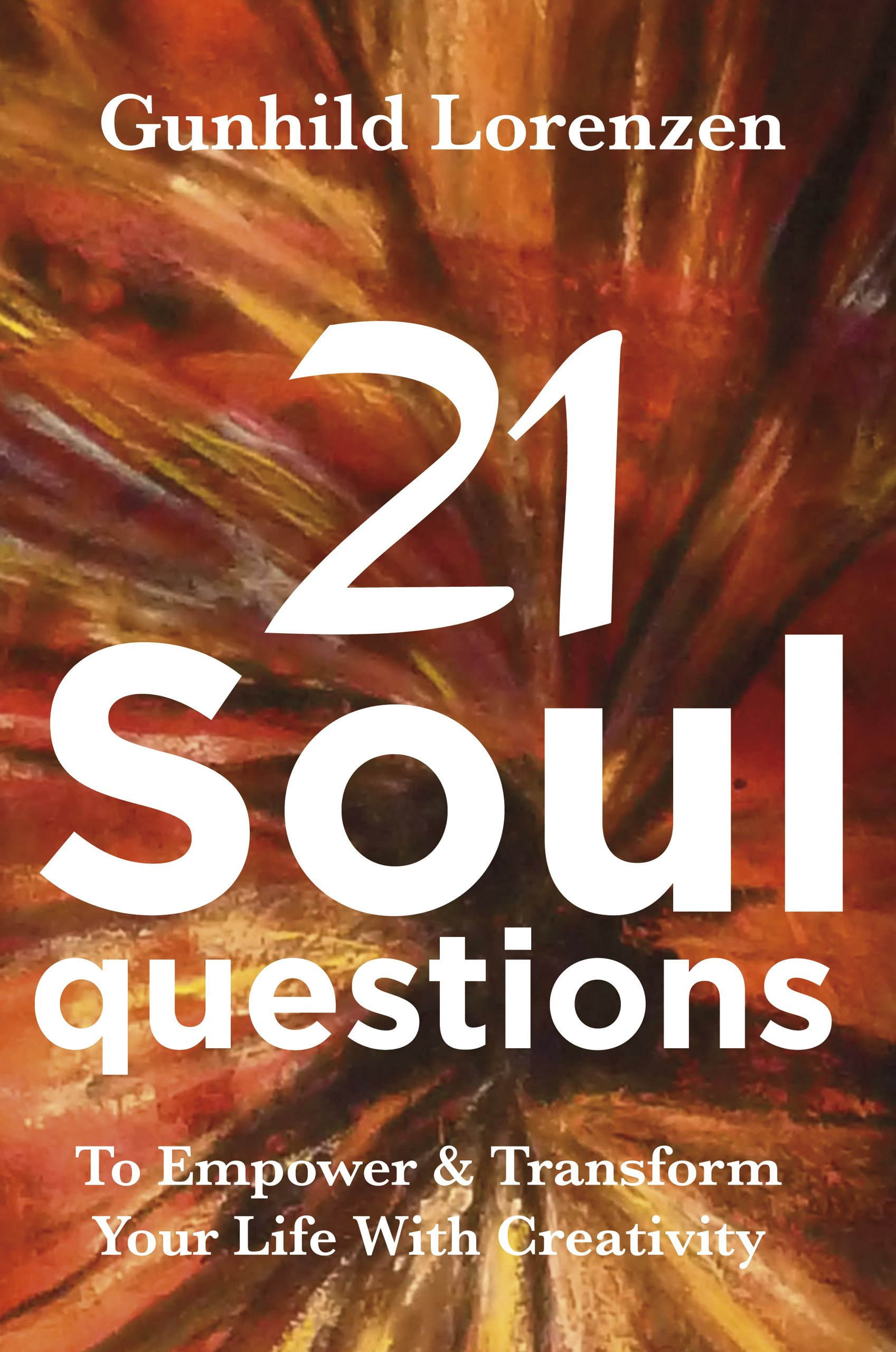 21 Soul Questions   The Art Journaling Way To Self Discovery Self   Compassion And Your Authentic Self  Learn How To Empower And Transform Your Life With ... Journal Writing  English Edition