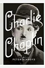 Charlie Chaplin: A Brief Life (Ackroyd's Brief Lives Book 5) Kindle Edition