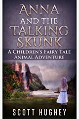 Anna And The Talking Skunk: A Children's Fairy Tale Animal Adventure Kindle Edition