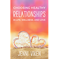 Choosing Healthy Relationships: In Life, Wellness, and Love