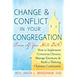 Change and Conflict in Your Congregation (Even If You Hate Both): How to Implement Conscious Choices, Manage Emotions and Bui