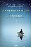 Il mare nasconde le stelle: Storia vera di Ramon, il ragazzo venuto dalle onde