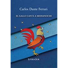 EL GALLO CANTA A MEDIANOCHE (Spanish Edition) Aug 16, 2018
