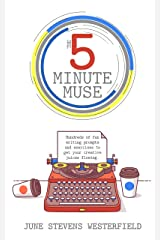 The 5-Minute Muse: Hundreds of Fun Writing Prompts & Exercises Kindle Edition
