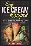 EASY ICE CREAM RECIPES: Top 10 Recipes Your Kids Will Love