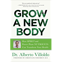Grow a New Body: How Spirit and Power Plant Nutrients Can Transform Your Health