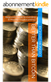 Better than Bitcoin: Beginners Guide to investing in Monero Cryptocurrency (English Edition)