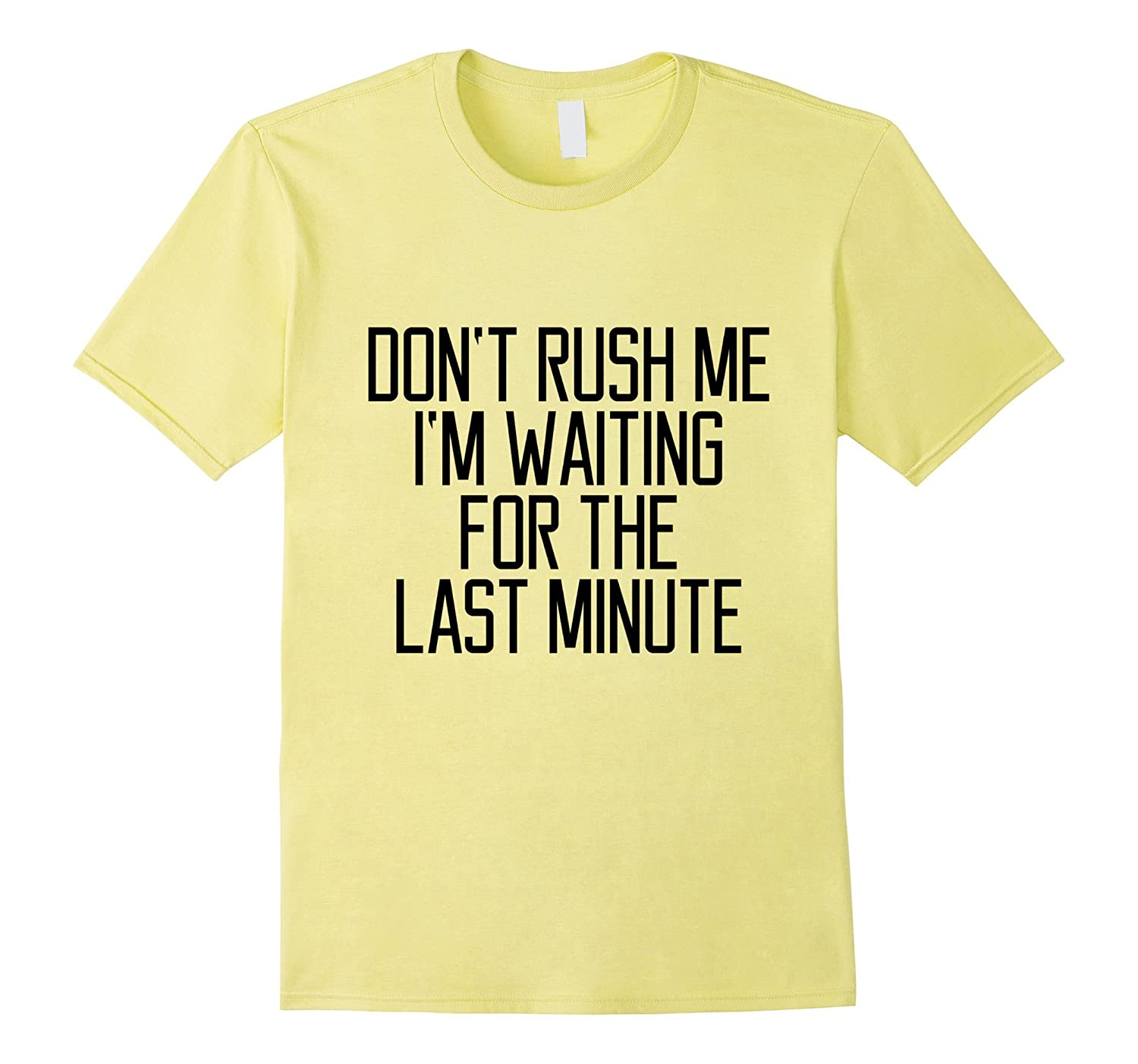 Don't Rush Me I'm Waiting For The Last Minute Saying T-shirt