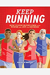Keep Running: How to Run Injury-free with Power and Joy for Decades Kindle Edition