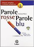 Parole rosse parole blu. Vol. B: Sintassi semplice e sintassi complessa. Con espansione online. Per la Scuola media