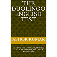 THE DUOLINGO ENGLISH TEST: ESSENTIAL TIPS, STRATEGIES, PRACTICE, STRUCTURE,GRAMMAR, SPELLINGS & VOCABULARY (ENGLISH MADE EASY Book 1)