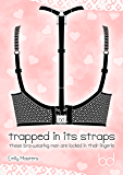 Trapped In Its Straps: These Bra-wearing Men Are Locked In Their Lingerie (English Edition)