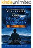 Prayer: Victory Over Demonic Storms | Included: 10 Power Packed Prayer Sessions for Total Deliverance From Demonic Circles of Sickness, Poverty, Confusion, ... & More! (Deliverance Series Book 20)