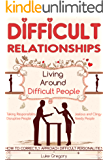 Difficult Relationships: A Step-by-Step Guide For The Highly Sensitive Person Living Around People With Toxic Personalities By Tactics And Skills In Conversation ... Guide And Social Skills Improve Book 1)