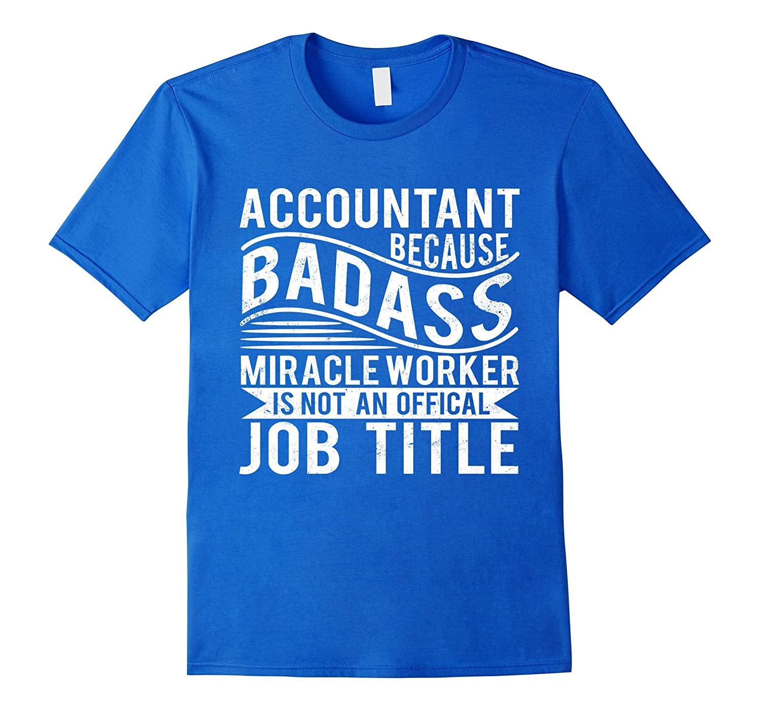 Accountant Because Badass Miracle Worker T-shirt-TJ