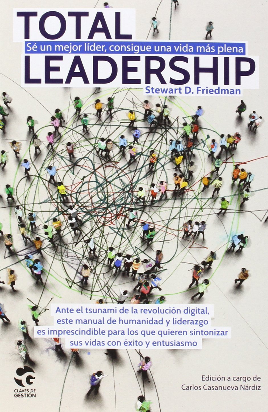 TOTAL LEADERSHIP: Sé un mejor líder, consigue una vida más plena: Amazon.es: Stewart D. Friedman: Libros
