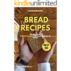 Bread Cookbook: 50 Beginner Bread Recipes to Start Baking at Home (Baking Secret)