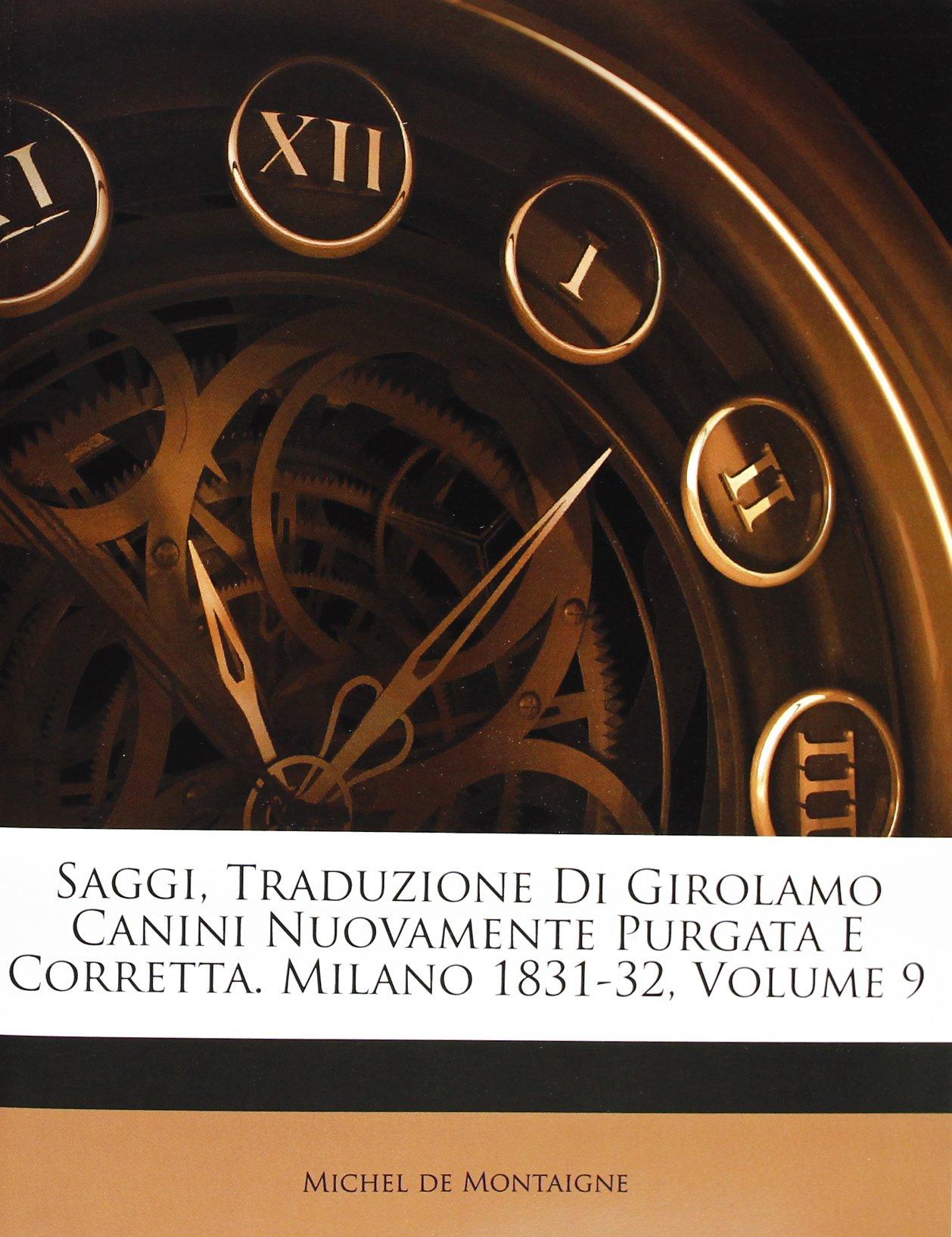 Download Saggi, Traduzione Di Girolamo Canini Nuovamente Purgata E Corretta. Milano 1831-32, Volume 9 (Italian Edition) PDF