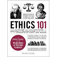 Ethics 101: From Altruism and Utilitarianism to Bioethics and Political Ethics, an Exploration of the Concepts of Right…