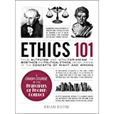 Ethics 101: From Altruism and Utilitarianism to Bioethics and Political Ethics, an Exploration of the Concepts of Right and W
