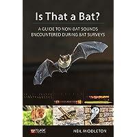 Is That a Bat?: A Guide to Non-Bat Sounds Encountered During Bat Surveys