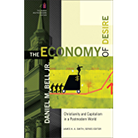 The Economy of Desire (The Church and Postmodern Culture): Christianity and Capitalism in a Postmodern World