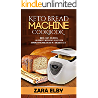 Keto Bread Machine Cookbook: Quick, Easy, Delicious, and Perfect Ketogenic Recipes for Baking Homemade Bread in a Bread Maker!