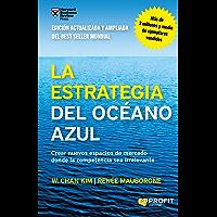 La estrategia del océano azul: Crear nuevos espacios de mercado donde la competencia sea irrelevante (Spanish Edition)