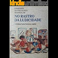 CAMINHOS DA PSICOLOGIA HOSPITALAR: NO RASTRO DA LUDICIDADE
