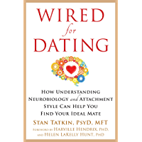Wired for Dating: How Understanding Neurobiology and Attachment Style Can Help You Find Your Ideal Mate (English Edition…