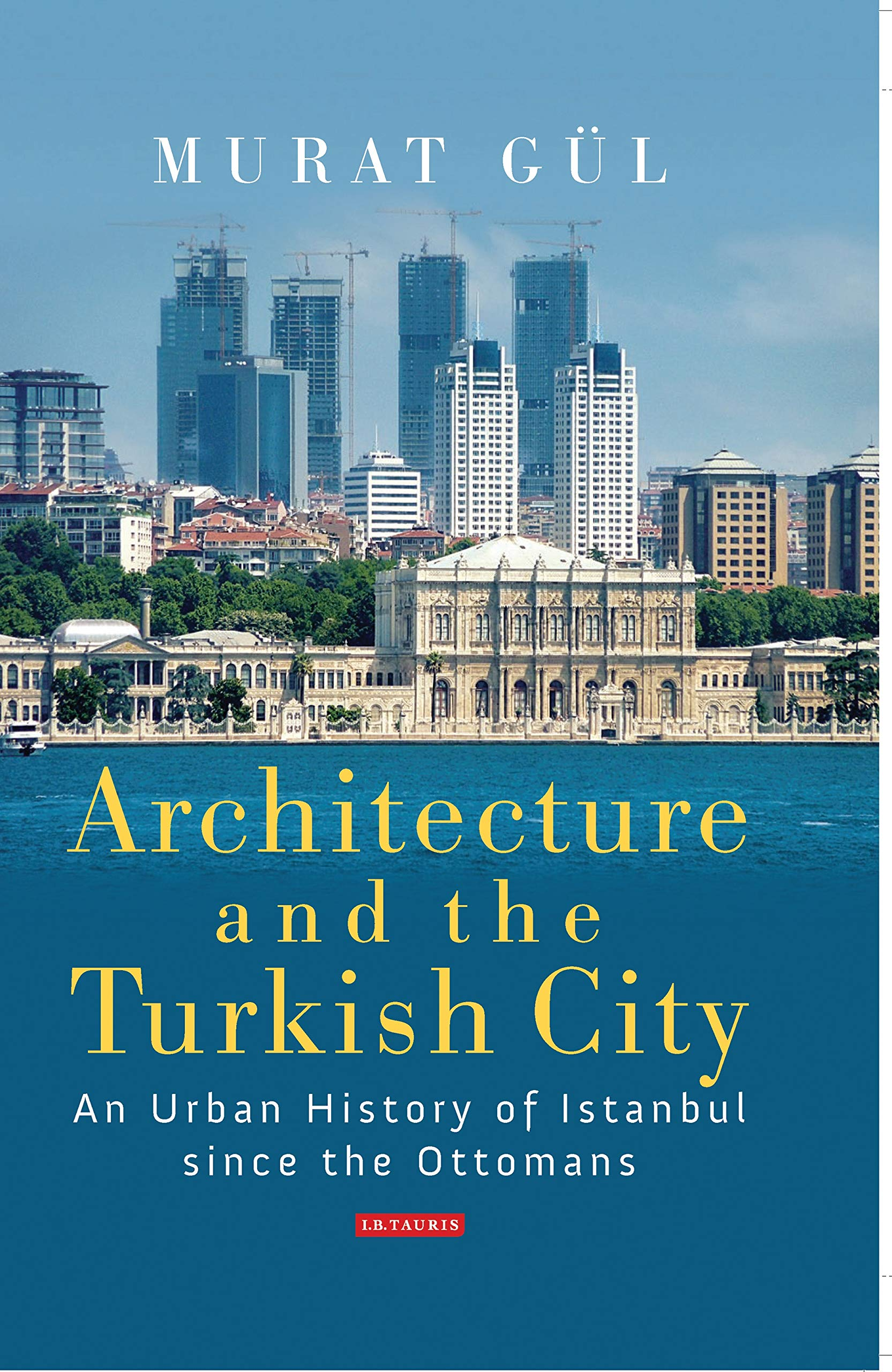 Architecture and the Turkish City: An Urban History of Istanbul