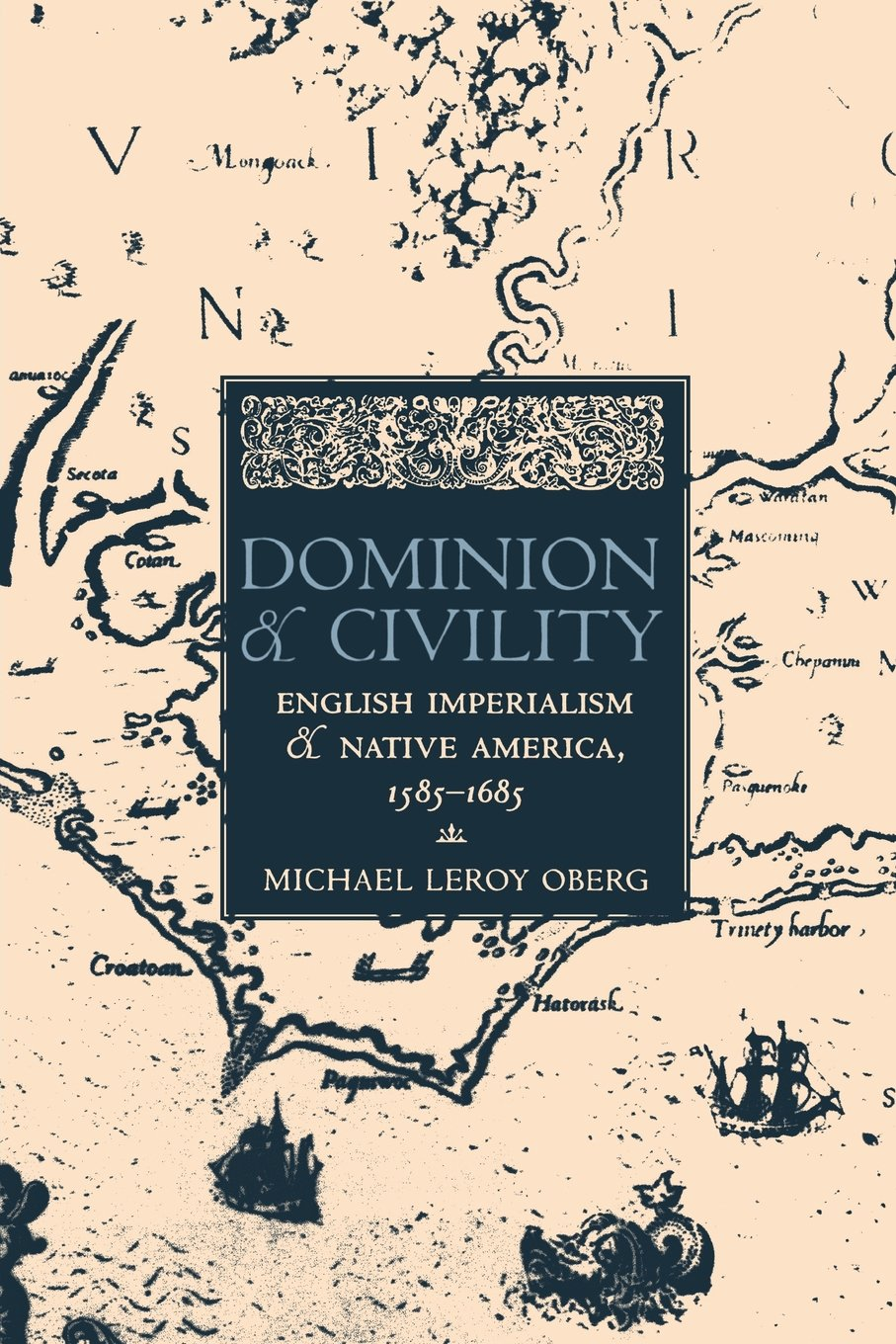 Download Dominion and Civility: English Imperialism, Native America, and the First American Frontiers, 1585–1685 pdf epub