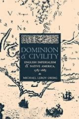 Dominion and Civility: English Imperialism, Native America, and the First American Frontiers, 1585–1685 Paperback