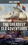 The Greatest Sea Adventures - Jack London Edition: The Cruise of the Dazzler, The Sea-Wolf, Adventure, A Son of the Sun…