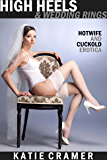 High Heels and Wedding Rings: Hotwife and Cuckold Erotica Stories