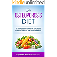 The Osteoporosis Diet: The Complete Guide To Osteoporosis Nutrition, Supplements, & Exercise To Reverse Bone Loss Without Drugs (English Edition)