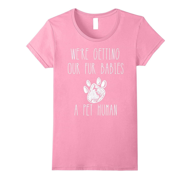 Pregnancy T-Shirt-We're Getting Our Fur Babies A Pet Human