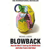 Blowback: How the West f*cked up the Middle East (and why it was a bad idea)